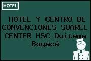 HOTEL Y CENTRO DE CONVENCIONES SUAREL CENTER HSC Duitama Boyacá