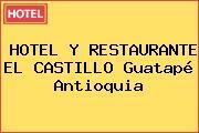 HOTEL Y RESTAURANTE EL CASTILLO Guatapé Antioquia