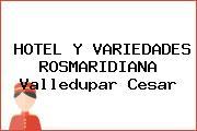 HOTEL Y VARIEDADES ROSMARIDIANA Valledupar Cesar