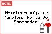 Hotelctranalplaza Pamplona Norte De Santander