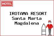 IROTAMA RESORT Santa Marta Magdalena