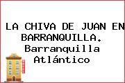 LA CHIVA DE JUAN EN BARRANQUILLA. Barranquilla Atlántico