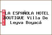 LA ESPAÑOLA HOTEL BOUTIQUE Villa De Leyva Boyacá