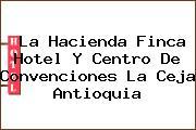 La Hacienda Finca Hotel Y Centro De Convenciones La Ceja Antioquia