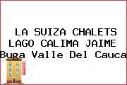 LA SUIZA CHALETS LAGO CALIMA JAIME Buga Valle Del Cauca