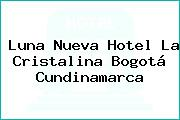 Luna Nueva Hotel La Cristalina Bogotá Cundinamarca