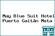 May Blue Suit Hotel Puerto Gaitán Meta