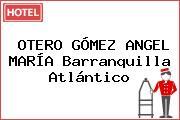 OTERO GÓMEZ ANGEL MARÍA Barranquilla Atlántico
