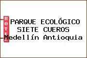 PARQUE ECOLÓGICO SIETE CUEROS Medellín Antioquia
