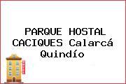 PARQUE HOSTAL CACIQUES Calarcá Quindío