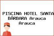 PISCINA HOTEL SANTA BÁRBARA Arauca Arauca