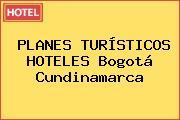 PLANES TURÍSTICOS HOTELES Bogotá Cundinamarca
