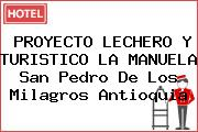 PROYECTO LECHERO Y TURISTICO LA MANUELA San Pedro De Los Milagros Antioquia
