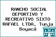 RANCHO SOCIAL DEPORTIVO Y RECREATIVO SIXTO RAFAEL LTDA. Tunja Boyacá