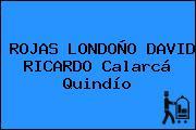ROJAS LONDOÑO DAVID RICARDO Calarcá Quindío