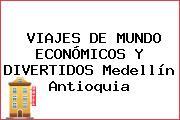 VIAJES DE MUNDO ECONÓMICOS Y DIVERTIDOS Medellín Antioquia