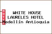 WHITE HOUSE LAURELES HOTEL Medellín Antioquia