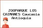 ZOOPARQUE LOS CAIMANES Caucasia Antioquia