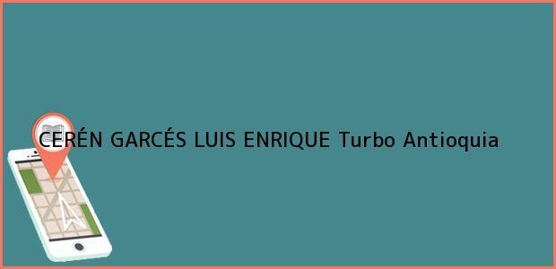 Teléfono, Dirección y otros datos de contacto para CERÉN GARCÉS LUIS ENRIQUE, Turbo, Antioquia, colombia