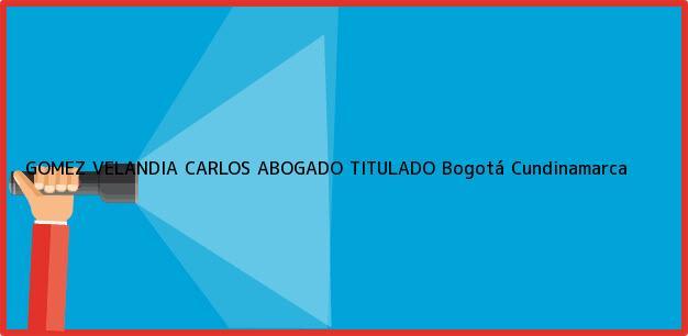 Teléfono, Dirección y otros datos de contacto para GOMEZ VELANDIA CARLOS ABOGADO TITULADO, Bogotá, Cundinamarca, colombia