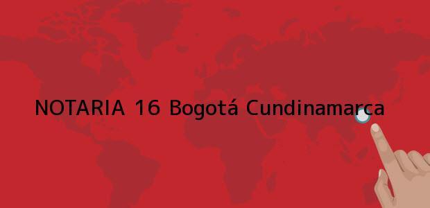 Teléfono, Dirección y otros datos de contacto para NOTARIA 16, Bogotá, Cundinamarca, colombia