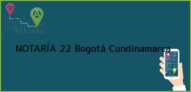 Teléfono, Dirección y otros datos de contacto para NOTARÍA 22, Bogotá, Cundinamarca, colombia
