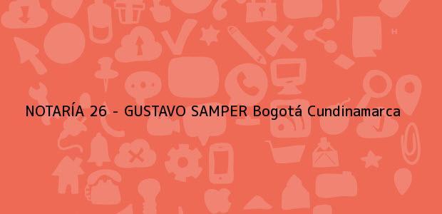 Teléfono, Dirección y otros datos de contacto para NOTARÍA 26 - GUSTAVO SAMPER, Bogotá, Cundinamarca, colombia