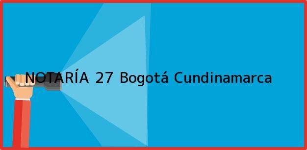 Teléfono, Dirección y otros datos de contacto para NOTARÍA 27, Bogotá, Cundinamarca, colombia