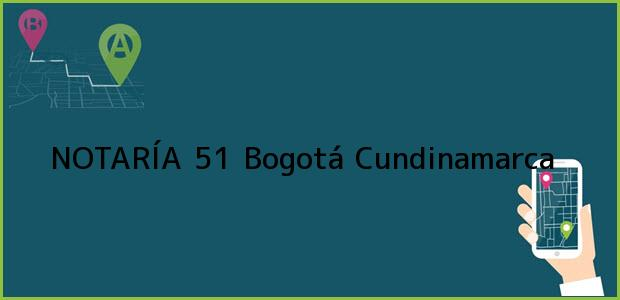 Teléfono, Dirección y otros datos de contacto para NOTARÍA 51, Bogotá, Cundinamarca, colombia