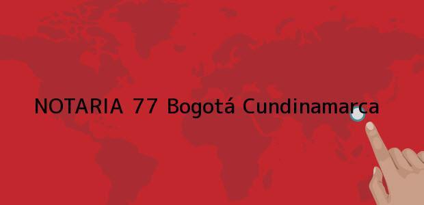 Teléfono, Dirección y otros datos de contacto para NOTARIA 77, Bogotá, Cundinamarca, colombia