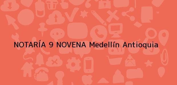 Teléfono, Dirección y otros datos de contacto para NOTARÍA 9 NOVENA, Medellín, Antioquia, colombia