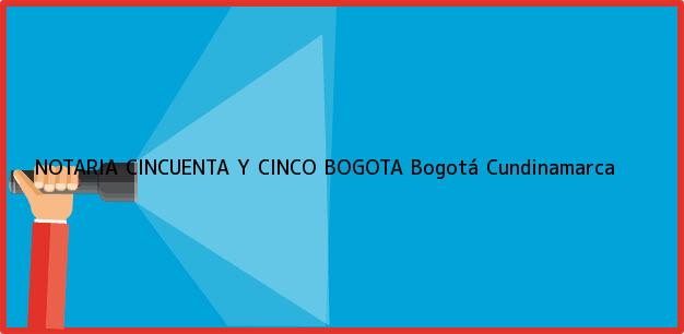 Teléfono, Dirección y otros datos de contacto para NOTARIA CINCUENTA Y CINCO BOGOTA, Bogotá, Cundinamarca, Colombia
