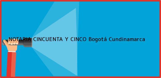Teléfono, Dirección y otros datos de contacto para NOTARIA CINCUENTA Y CINCO, Bogotá, Cundinamarca, colombia