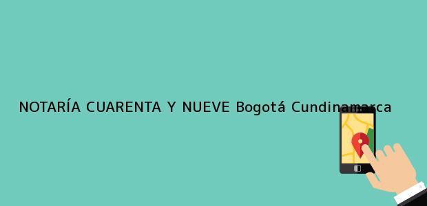 Teléfono, Dirección y otros datos de contacto para NOTARÍA CUARENTA Y NUEVE, Bogotá, Cundinamarca, colombia