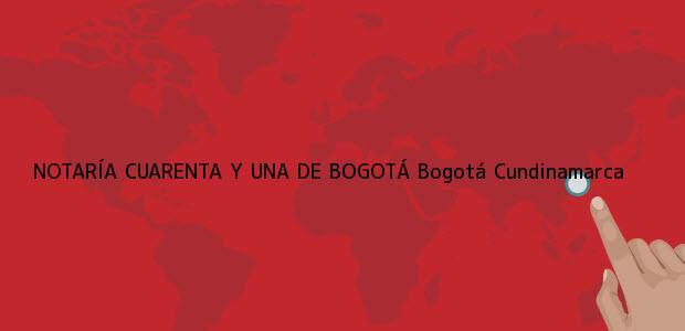 Teléfono, Dirección y otros datos de contacto para NOTARÍA CUARENTA Y UNA DE BOGOTÁ, Bogotá, Cundinamarca, colombia