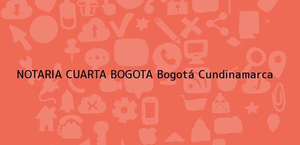 Teléfono, Dirección y otros datos de contacto para NOTARIA CUARTA BOGOTA, Bogotá, Cundinamarca, colombia