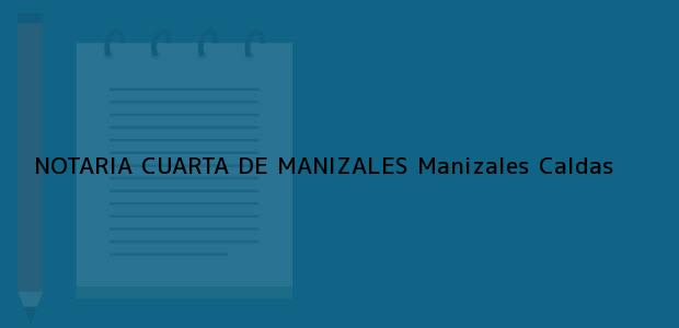 Teléfono, Dirección y otros datos de contacto para NOTARIA CUARTA DE MANIZALES, Manizales, Caldas, colombia