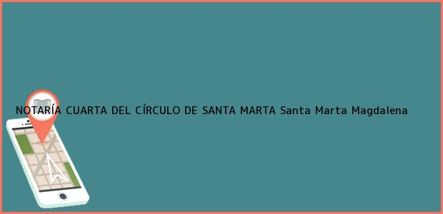 Teléfono, Dirección y otros datos de contacto para NOTARÍA CUARTA DEL CÍRCULO DE SANTA MARTA, Santa Marta, Magdalena, colombia