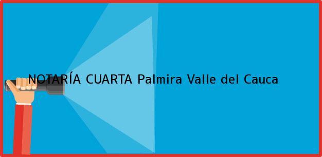 Teléfono, Dirección y otros datos de contacto para NOTARÍA CUARTA, Palmira, Valle del Cauca, colombia