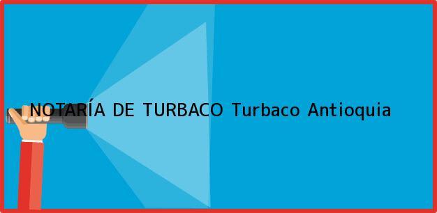 Teléfono, Dirección y otros datos de contacto para NOTARÍA DE TURBACO, Turbaco, Antioquia, colombia
