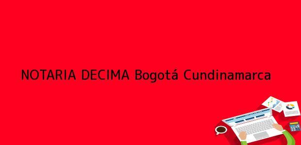 Teléfono, Dirección y otros datos de contacto para NOTARIA DECIMA, Bogotá, Cundinamarca, colombia