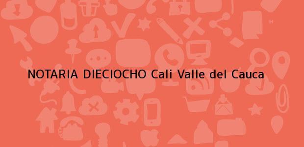 Teléfono, Dirección y otros datos de contacto para NOTARIA DIECIOCHO, Cali, Valle del Cauca, colombia