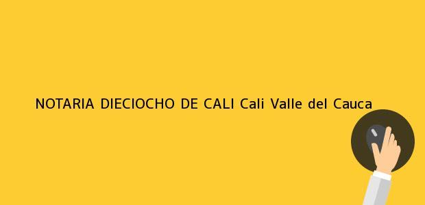 Teléfono, Dirección y otros datos de contacto para NOTARIA DIECIOCHO DE CALI, Cali, Valle del Cauca, colombia
