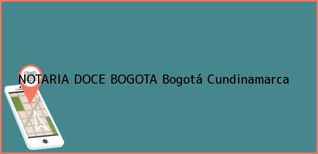 Teléfono, Dirección y otros datos de contacto para NOTARIA DOCE BOGOTA, Bogotá, Cundinamarca, colombia