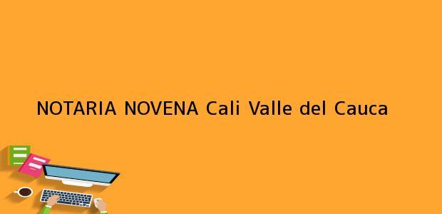 Teléfono, Dirección y otros datos de contacto para NOTARIA NOVENA, Cali, Valle del Cauca, colombia