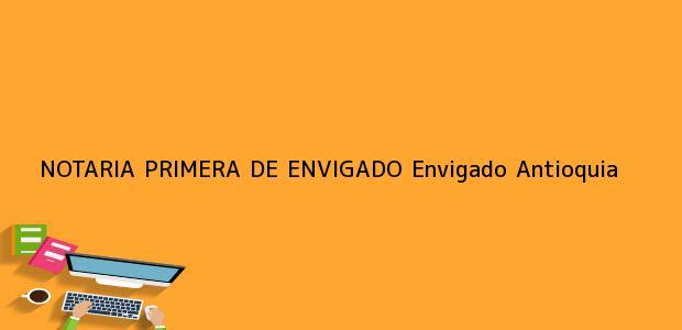 Teléfono, Dirección y otros datos de contacto para NOTARIA PRIMERA DE ENVIGADO, Envigado, Antioquia, colombia