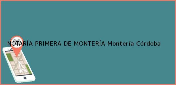Teléfono, Dirección y otros datos de contacto para NOTARÍA PRIMERA DE MONTERÍA, Montería, Córdoba, colombia