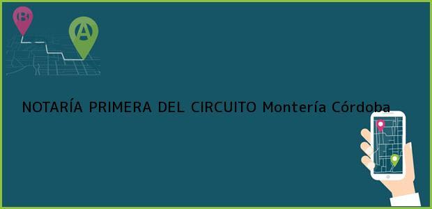 Teléfono, Dirección y otros datos de contacto para NOTARÍA PRIMERA DEL CIRCUITO, Montería, Córdoba, colombia