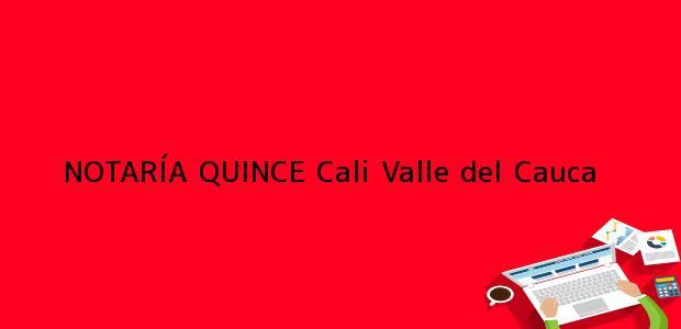 Teléfono, Dirección y otros datos de contacto para NOTARÍA QUINCE, Cali, Valle del Cauca, colombia