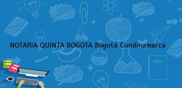 Teléfono, Dirección y otros datos de contacto para NOTARIA QUINTA BOGOTA, Bogotá, Cundinamarca, colombia